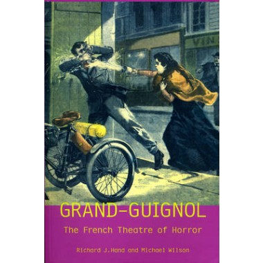 Grand-Guignol :The French Theatre of Horror