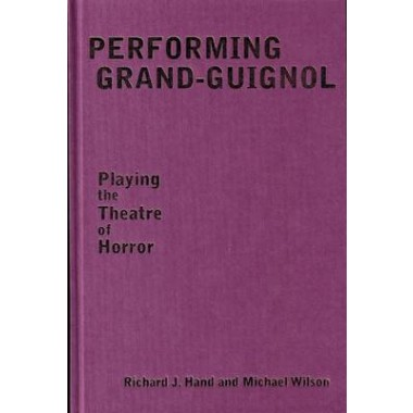 Performing Grand-Guignol :Playing the Theatre of Horror