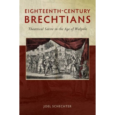 Eighteenth-Century Brechtians :Theatrical Satire in the Age of Walpole