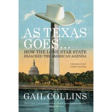 As Texas Goes... :How the Lone Star State Hijacked the American Agenda