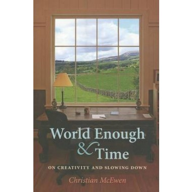 World Enough & Time :On Creativity and Slowing Down