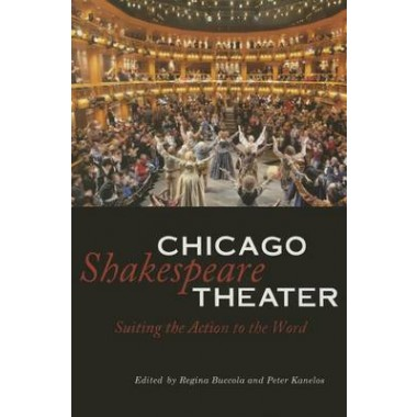 Chicago Shakespeare Theater :Suiting the Action to the Word