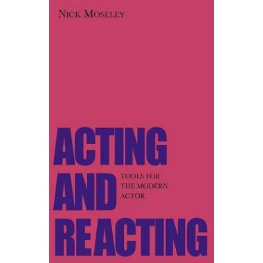 Acting and Reacting :Tools for the Modern Actor
