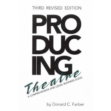 Producing Theatre :A Comprehensive Legal and Business Guide
