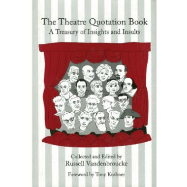 The Theatre Quotation Book :A Treasury of Insights and Insults