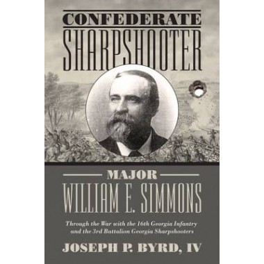 Confederate Sharpshooter Major William E. Simmons :Through the War with the 16th Georgia Infantry  and 3rd Battalion Georgia Sharpshooters