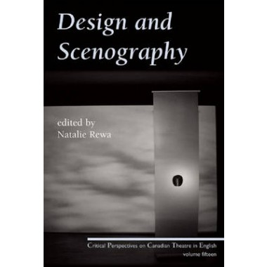 Design and Scenography :Critical Perspectives on Canadian Theatre in English, Vol. 15