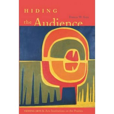 Hiding the Audience :Viewing Arts and Arts Institutions on the Prairies