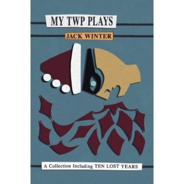 My TWP Plays :A Collection Including Ten Lost Years