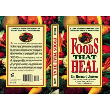 Foods That Heal :Unlocking the Remarkable Secrets of Eating Right for Health, Vitality and Longevity