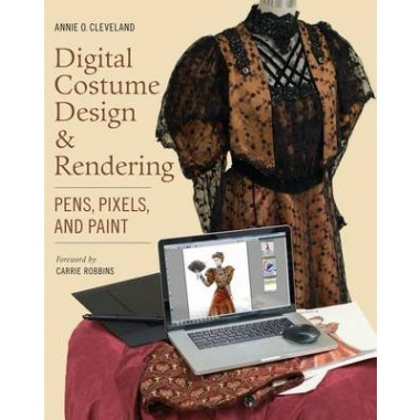 Digital Costume Design & Rendering :Pens, Pixels, and Paint