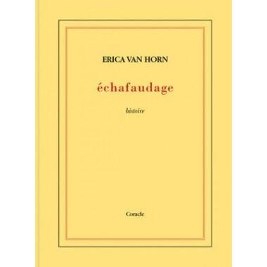 Erica Van Horn :Echafaudage