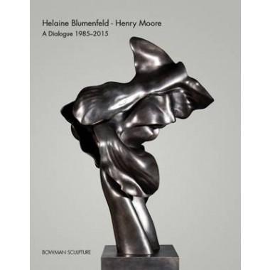 Helaine Blumenfeld - Henry Moore :A Dialogue, 1985-2015