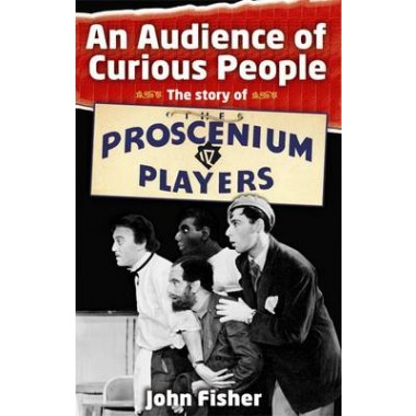 An Audience of Curious People :The Story of the Proscenium Players