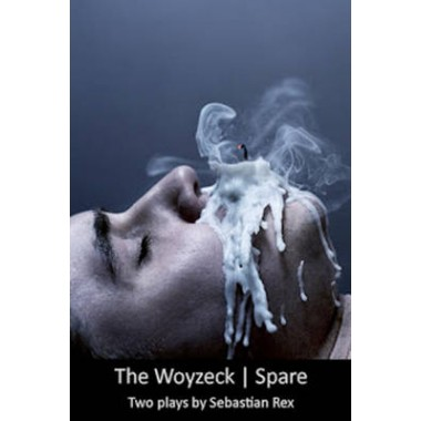 The Woyzeck / Spare :Two Plays by Sebastian Rex