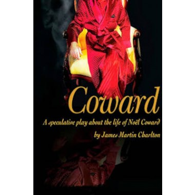 Coward :A Speculative Play About the Life of Noel Coward