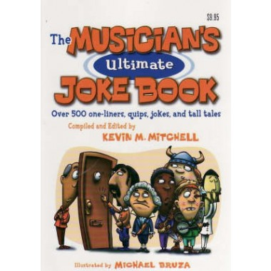 Musicians Ultimate Joke Book :Over 500 One-liners Quips, Jokes and Tall Tales