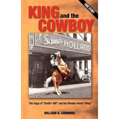 King and the Cowboy :The Saga of Smilin' Bill and His Wonder Horse King