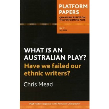 Platform Papers 17, July 2008 :What is an Australian Play? Have We Failed our Ethnic Writers?