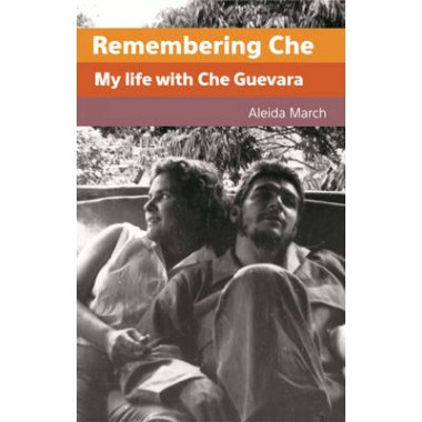 Remembering Che :My Life with Che Guevara