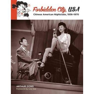 Forbidden City, USA :Chinese American Nightclubs, 1936-1970