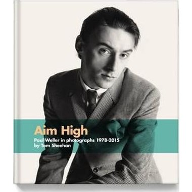 Aim High :Paul Weller in photographs 1978-2015
