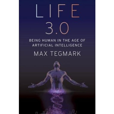 Life 3.0 :Being Human in the Age of Artificial Intelligence