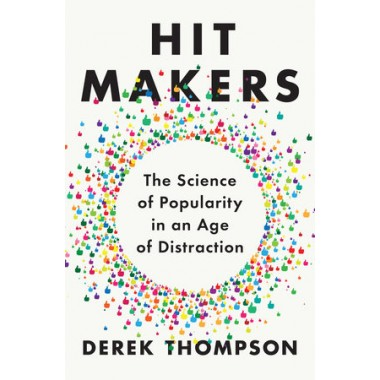 Hit Makers :The Science of Popularity in an Age of Distraction
