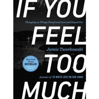 If You Feel Too Much - Expanded Edition :Thoughts on Things Found and Lost and Hoped for
