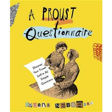A Proust Questionnaire :Discover Your Truest Self - in 30 Simple Questions
