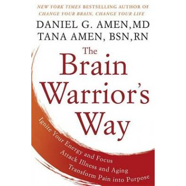 The Brain Warriors Way :Ignite Your Energy and Focus, Attack Illness and Aging, Transform Pain into Purpose