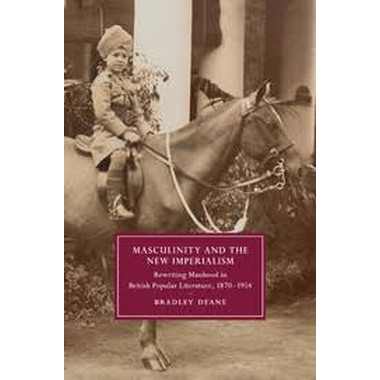 Masculinity and the New Imperialism :Rewriting Manhood in British Popular Literature, 1870-1914