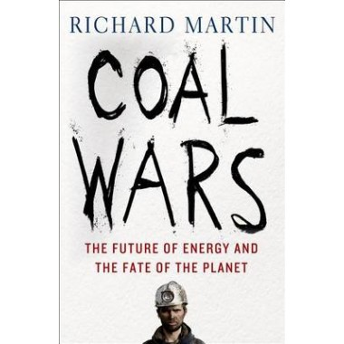 Coal Wars :The Future of Energy and the Fate of the Planet