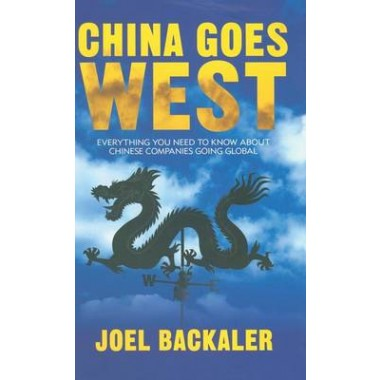 China Goes West :Everything You Need to Know About Chinese Companies Going Global