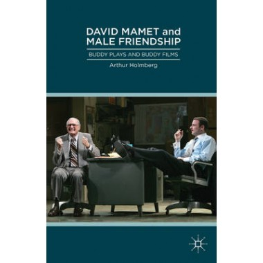 David Mamet and Male Friendship :Buddy Plays and Buddy Films