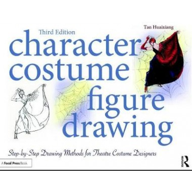 Character Costume Figure Drawing :Step-by-Step Drawing Methods for Theatre Costume Designers