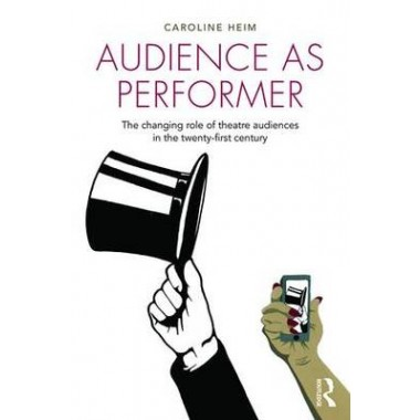 Audience as Performer :The changing role of theatre audiences in the twenty-first century