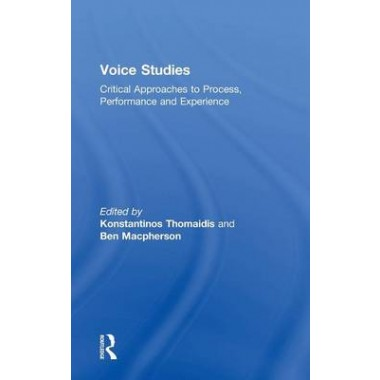 Voice Studies :Critical Approaches to Process, Performance and Experience