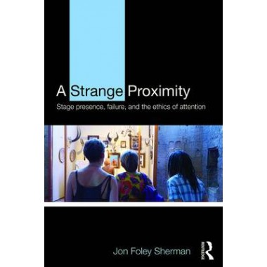 A Strange Proximity :Stage Presence, Failure, and the Ethics of Attention