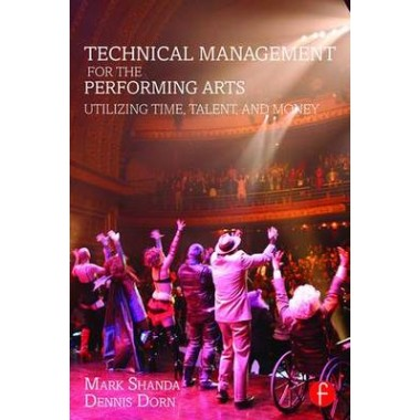 Technical Management for the Performing Arts :Utilizing Time, Talent, and Money