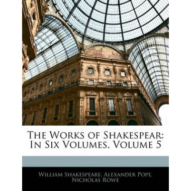 The Works of Shakespear :In Six Volumes, Volume 5