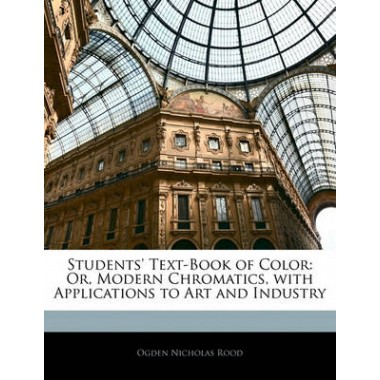 Students Text-Book of Color :Or, Modern Chromatics, with Applications to Art and Industry