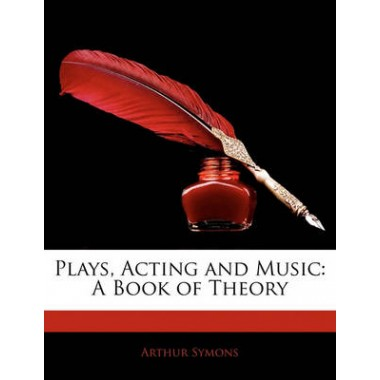 Plays, Acting and Music :A Book of Theory