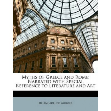 Myths of Greece and Rome :Narrated with Special Reference to Literature and Art