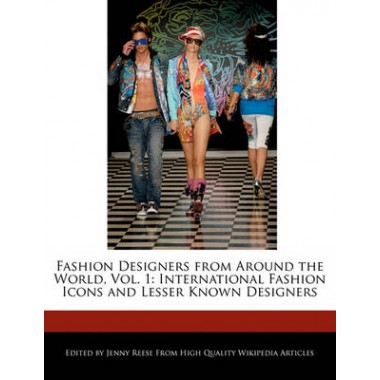 Fashion Designers from Around the World, Vol. 1 :International Fashion Icons and Lesser Known Designers