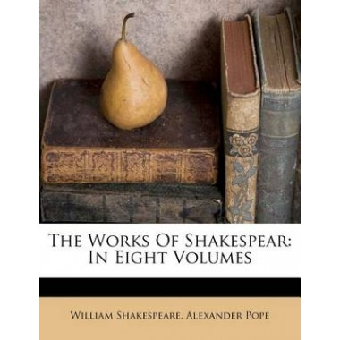 The Works of Shakespear :In Eight Volumes