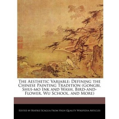 The Aesthetic Variable :Defining the Chinese Painting Tradition (Gongbi, Shui-Mo Ink and Wash, Bird-And-Flower, Wu School, and More)