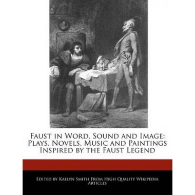 Faust in Word, Sound and Image :Plays, Novels, Music and Paintings Inspired by the Faust Legend