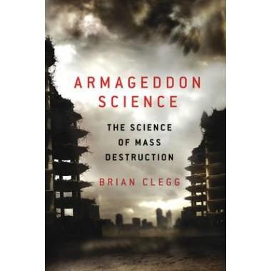 Armageddon Science :The Science of Mass Destruction