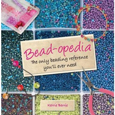 Bead-Opedia :The Only Beading Reference You'll Ever Need